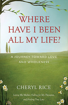 Where Have I Been All My LIfe By Cheryl Rice